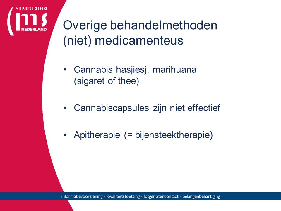 Overige behandelmethoden (niet) medicamenteus Cannabis hasjiesj, marihuana (sigaret of thee) Cannabiscapsules zijn niet effectief Apitherapie (= bijen