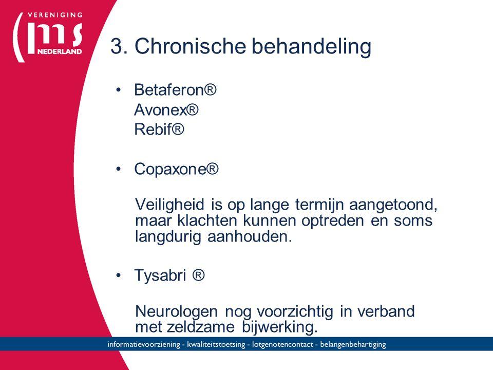 3. Chronische behandeling Betaferon® Avonex® Rebif® Copaxone® Veiligheid is op lange termijn aangetoond, maar klachten kunnen optreden en soms langdur