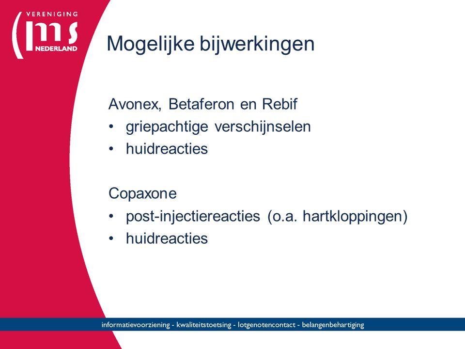 Mogelijke bijwerkingen Avonex, Betaferon en Rebif griepachtige verschijnselen huidreacties Copaxone post-injectiereacties (o.a. hartkloppingen) huidre