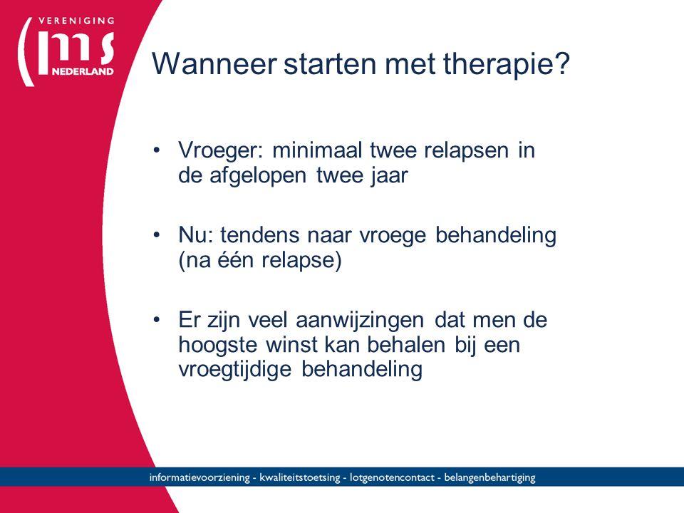 Wanneer starten met therapie? Vroeger: minimaal twee relapsen in de afgelopen twee jaar Nu: tendens naar vroege behandeling (na één relapse) Er zijn v