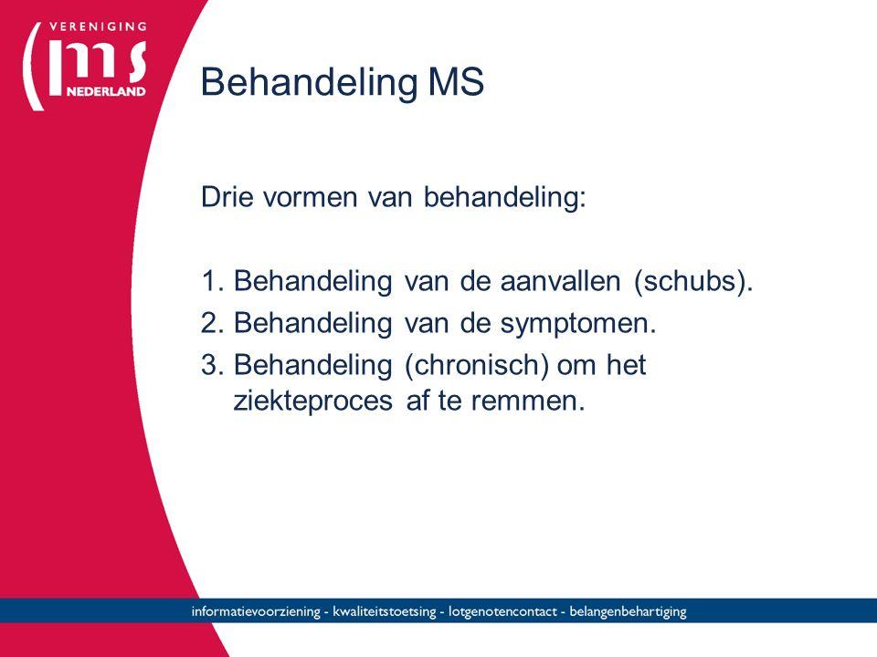 Behandeling MS Drie vormen van behandeling: 1.Behandeling van de aanvallen (schubs). 2. Behandeling van de symptomen. 3. Behandeling (chronisch) om he