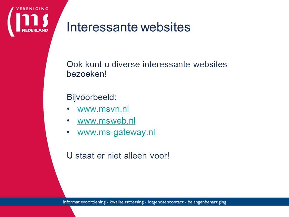 Interessante websites Ook kunt u diverse interessante websites bezoeken! Bijvoorbeeld: www.msvn.nl www.msweb.nl www.ms-gateway.nl U staat er niet alle