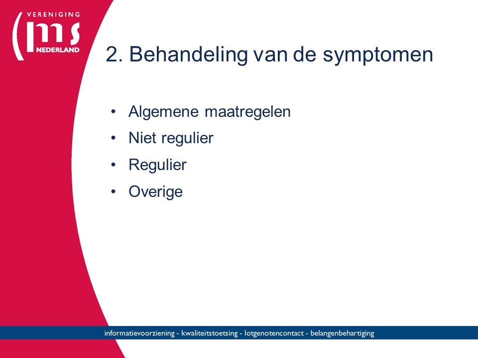 2. Behandeling van de symptomen Algemene maatregelen Niet regulier Regulier Overige