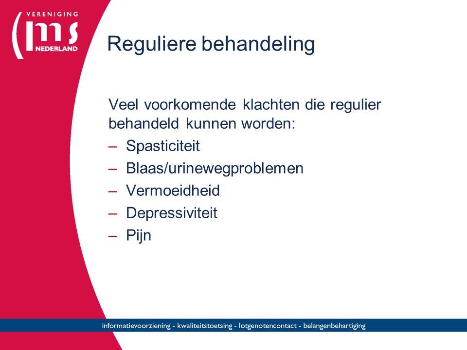 Reguliere behandeling Veel voorkomende klachten die regulier behandeld kunnen worden: –Spasticiteit –Blaas/urinewegproblemen –Vermoeidheid –Depressivi