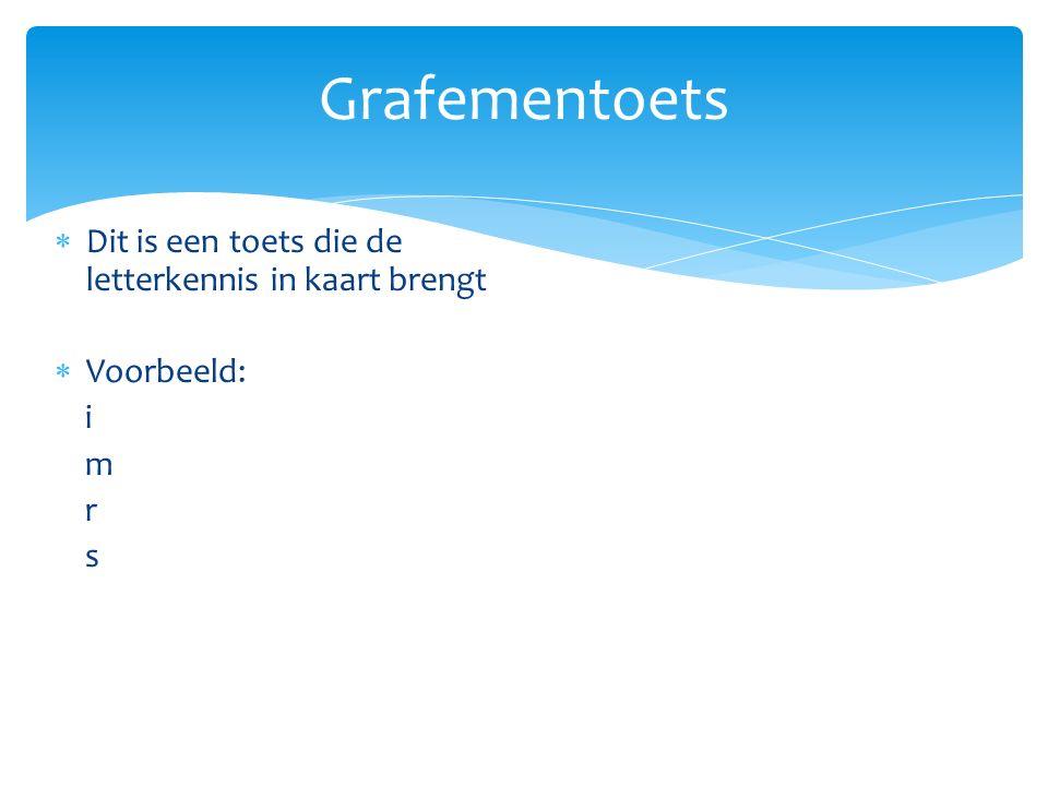 Grafementoets  Dit is een toets die de letterkennis in kaart brengt  Voorbeeld: i m r s