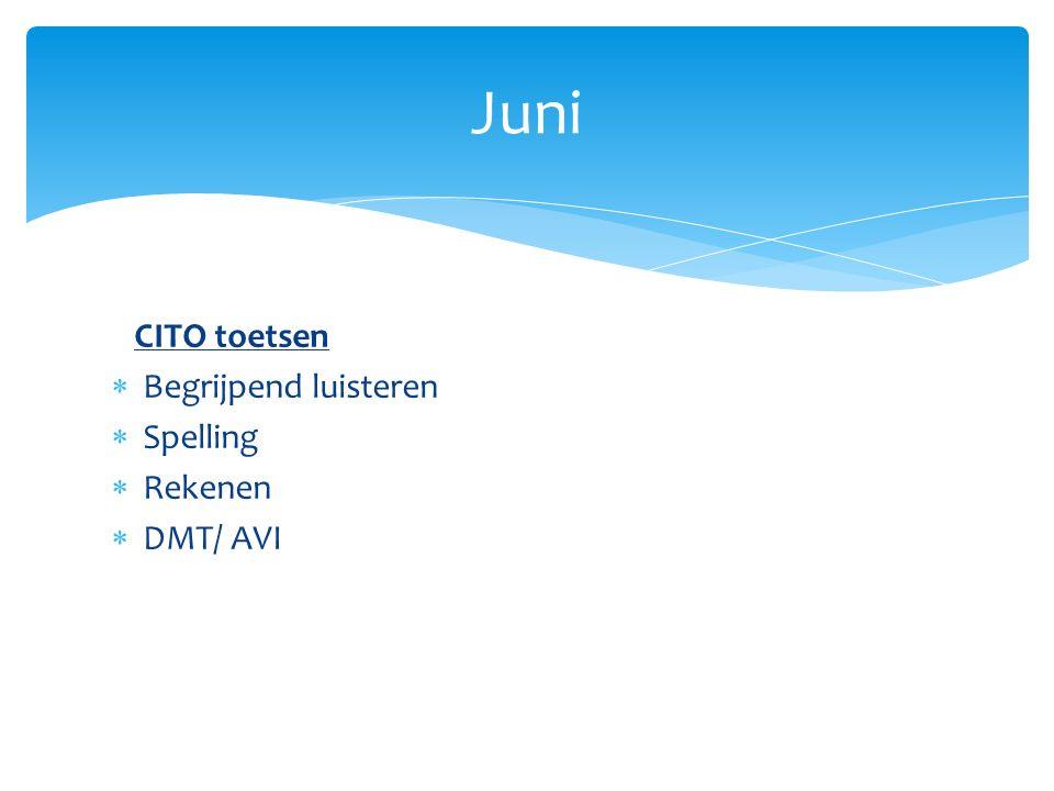 CITO toetsen  Begrijpend luisteren  Spelling  Rekenen  DMT/ AVI Juni