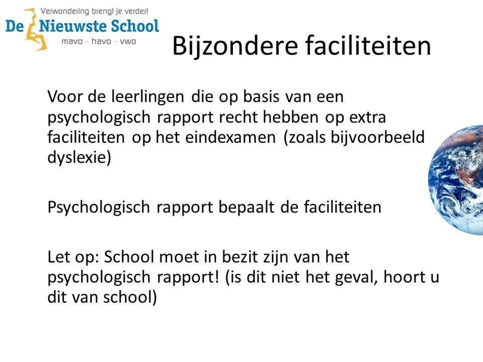 Bijzondere faciliteiten Voor de leerlingen die op basis van een psychologisch rapport recht hebben op extra faciliteiten op het eindexamen (zoals bijvoorbeeld dyslexie) Psychologisch rapport bepaalt de faciliteiten Let op: School moet in bezit zijn van het psychologisch rapport.