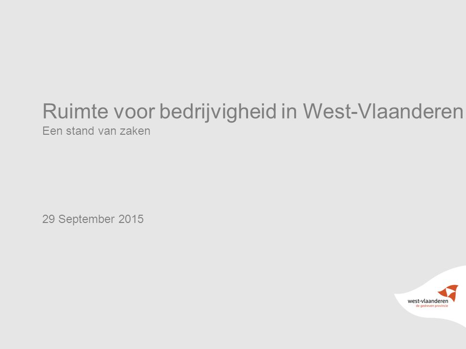 Ruimte voor bedrijvigheid in West-Vlaanderen Een stand van zaken 29 September 2015