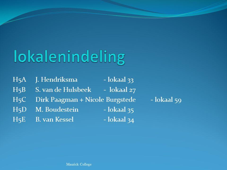H5AJ. Hendriksma - lokaal 33 H5BS. van de Hulsbeek- lokaal 27 H5CDirk Paagman + Nicole Burgstede - lokaal 59 H5DM. Boudestein- lokaal 35 H5EB. van Kes