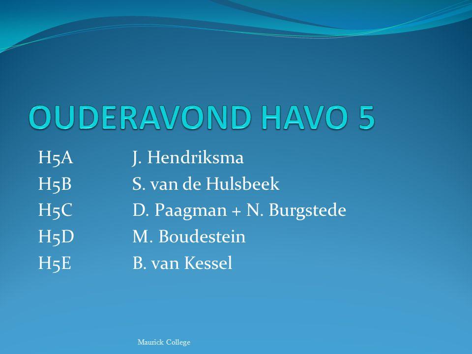 H5AJ. Hendriksma H5BS. van de Hulsbeek H5CD. Paagman + N. Burgstede H5DM. Boudestein H5EB. van Kessel Maurick College