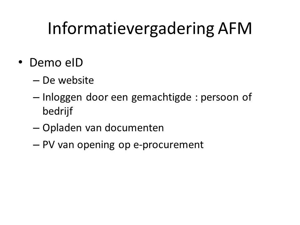 Informatievergadering AFM Demo eID – De website – Inloggen door een gemachtigde : persoon of bedrijf – Opladen van documenten – PV van opening op e-procurement