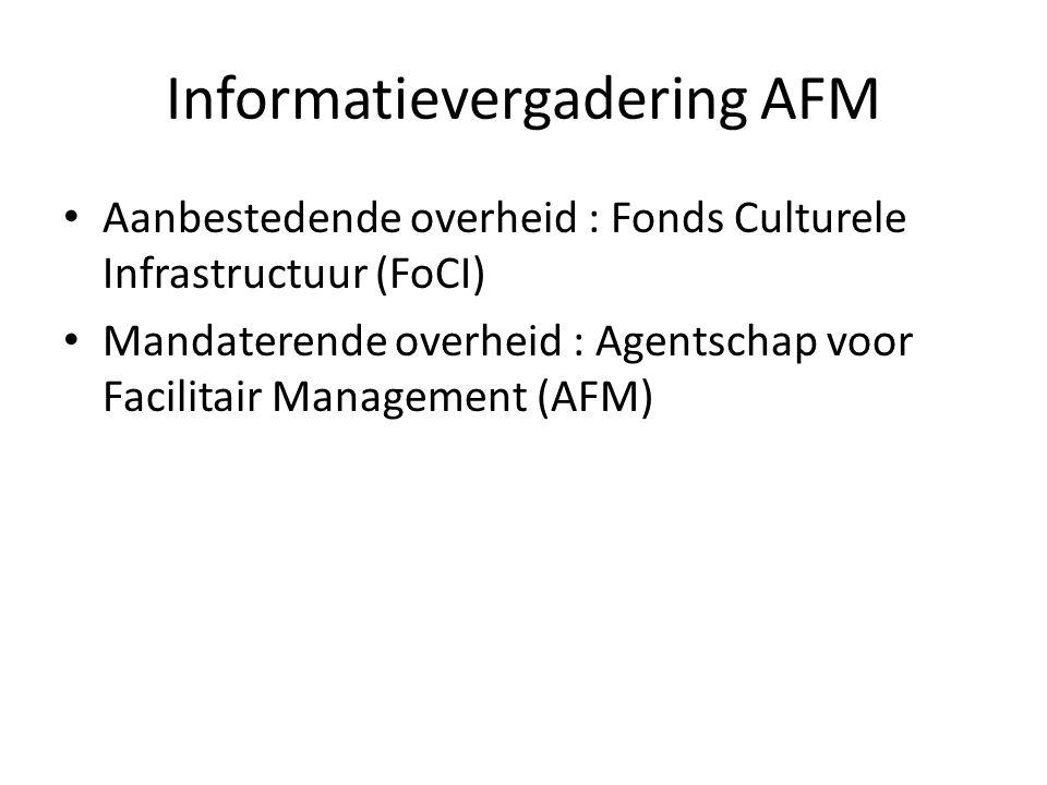 Informatievergadering AFM Aanbestedende overheid : Fonds Culturele Infrastructuur (FoCI) Mandaterende overheid : Agentschap voor Facilitair Management (AFM)