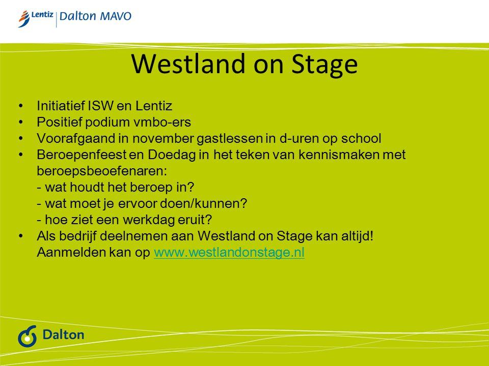 Westland on Stage Initiatief ISW en Lentiz Positief podium vmbo-ers Voorafgaand in november gastlessen in d-uren op school Beroepenfeest en Doedag in het teken van kennismaken met beroepsbeoefenaren: - wat houdt het beroep in.