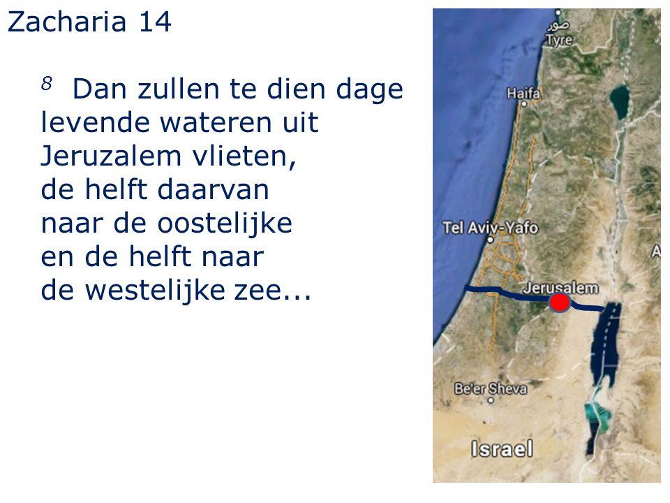 Zacharia 14 8 Dan zullen te dien dage levende wateren uit Jeruzalem vlieten, de helft daarvan naar de oostelijke en de helft naar de westelijke zee...