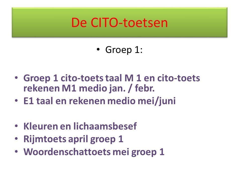 De CITO-toetsen Groep 1: Groep 1 cito-toets taal M 1 en cito-toets rekenen M1 medio jan. / febr. E1 taal en rekenen medio mei/juni Kleuren en lichaams