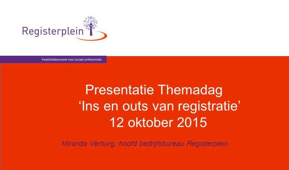 Presentatie Themadag 'Ins en outs van registratie' 12 oktober 2015 Miranda Verburg, hoofd bedrijfsbureau Registerplein