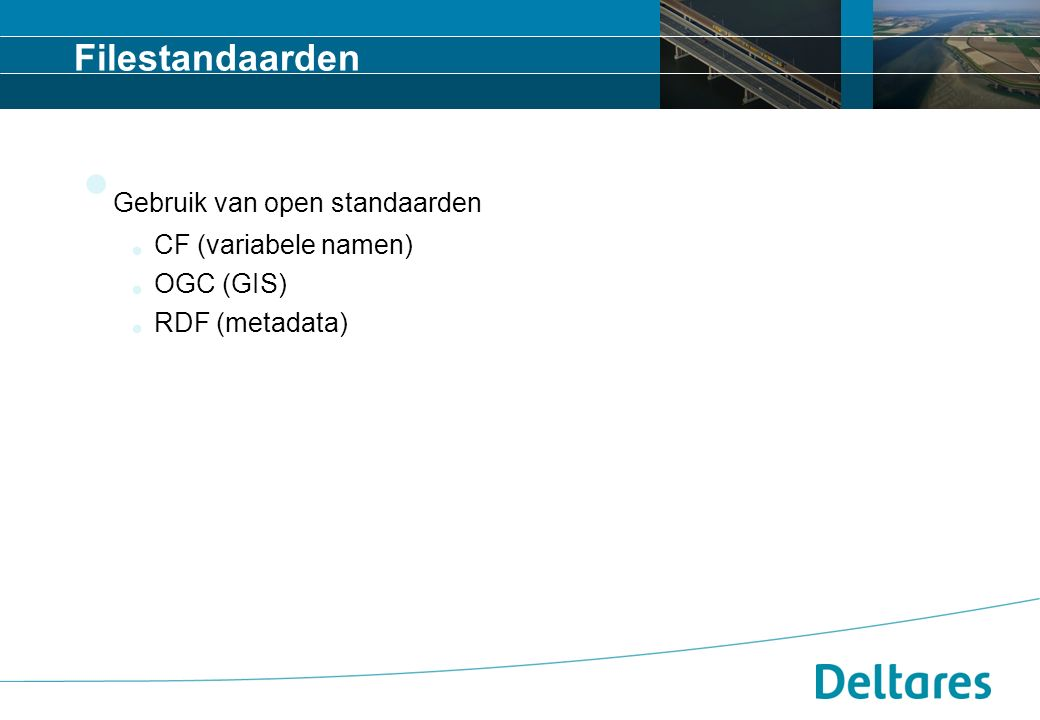 Filestandaarden Gebruik van open standaarden  CF (variabele namen)  OGC (GIS)  RDF (metadata)