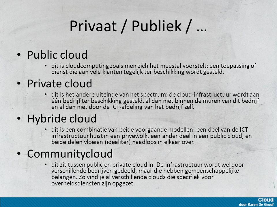 Privaat / Publiek / … Public cloud dit is cloudcomputing zoals men zich het meestal voorstelt: een toepassing of dienst die aan vele klanten tegelijk ter beschikking wordt gesteld.