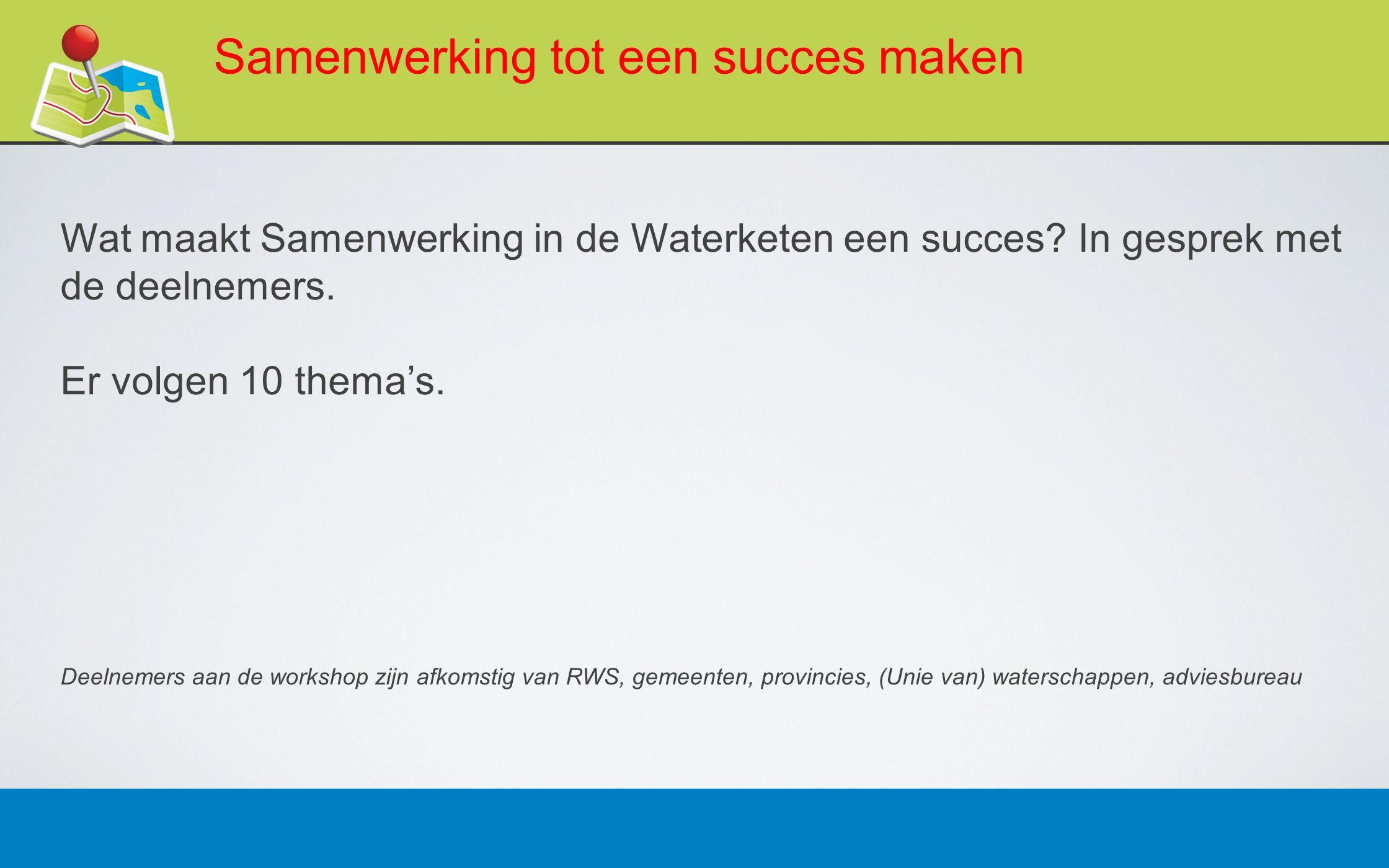 27 februari 20139 Samenwerking tot een succes maken Wat maakt Samenwerking in de Waterketen een succes.