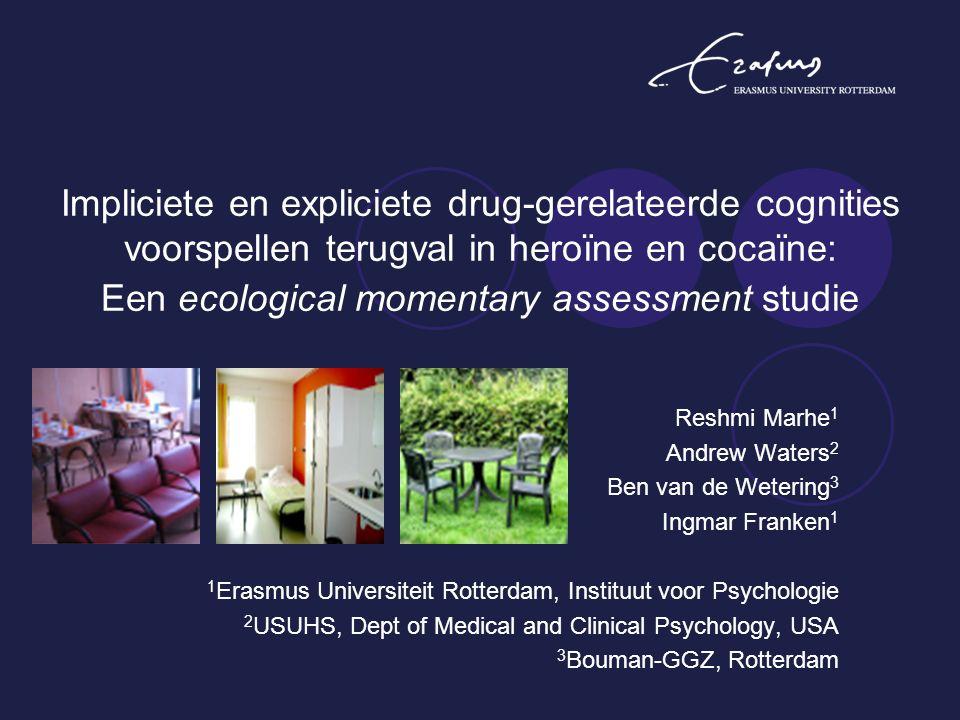 Reshmi Marhe 1 Andrew Waters 2 Ben van de Wetering 3 Ingmar Franken 1 1 Erasmus Universiteit Rotterdam, Instituut voor Psychologie 2 USUHS, Dept of Me