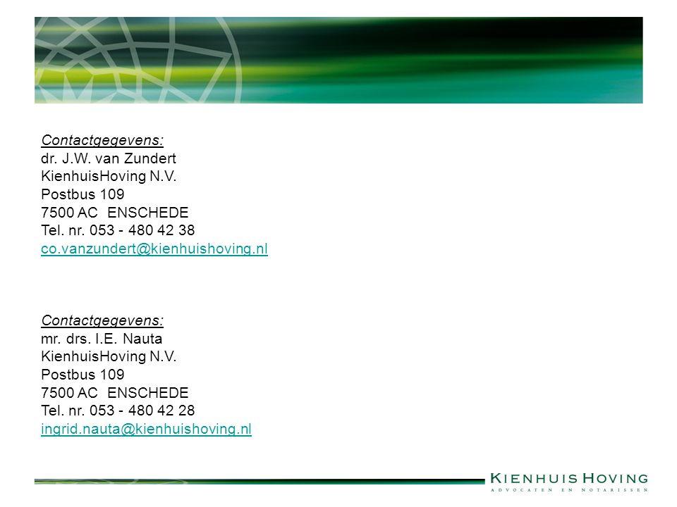 Contactgegevens: dr. J.W. van Zundert KienhuisHoving N.V. Postbus 109 7500 AC ENSCHEDE Tel. nr. 053 - 480 42 38 co.vanzundert@kienhuishoving.nl Contac
