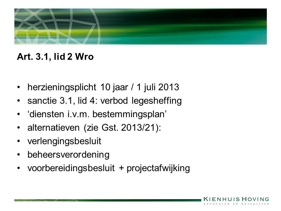 Art. 3.1, lid 2 Wro herzieningsplicht 10 jaar / 1 juli 2013 sanctie 3.1, lid 4: verbod legesheffing 'diensten i.v.m. bestemmingsplan' alternatieven (z