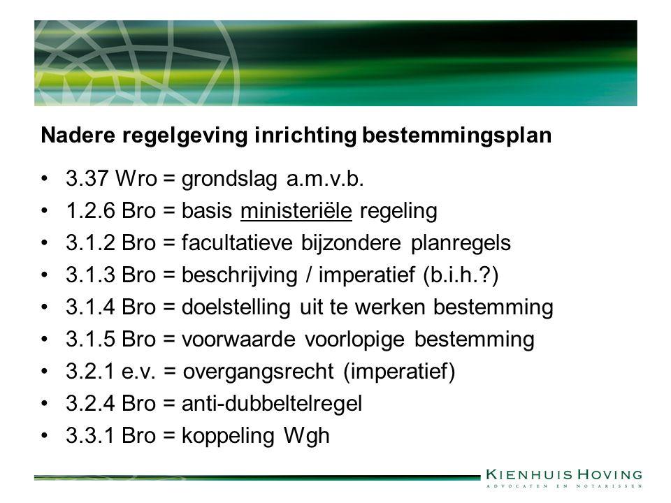 Nadere regelgeving inrichting bestemmingsplan 3.37 Wro = grondslag a.m.v.b. 1.2.6 Bro = basis ministeriële regeling 3.1.2 Bro = facultatieve bijzonder