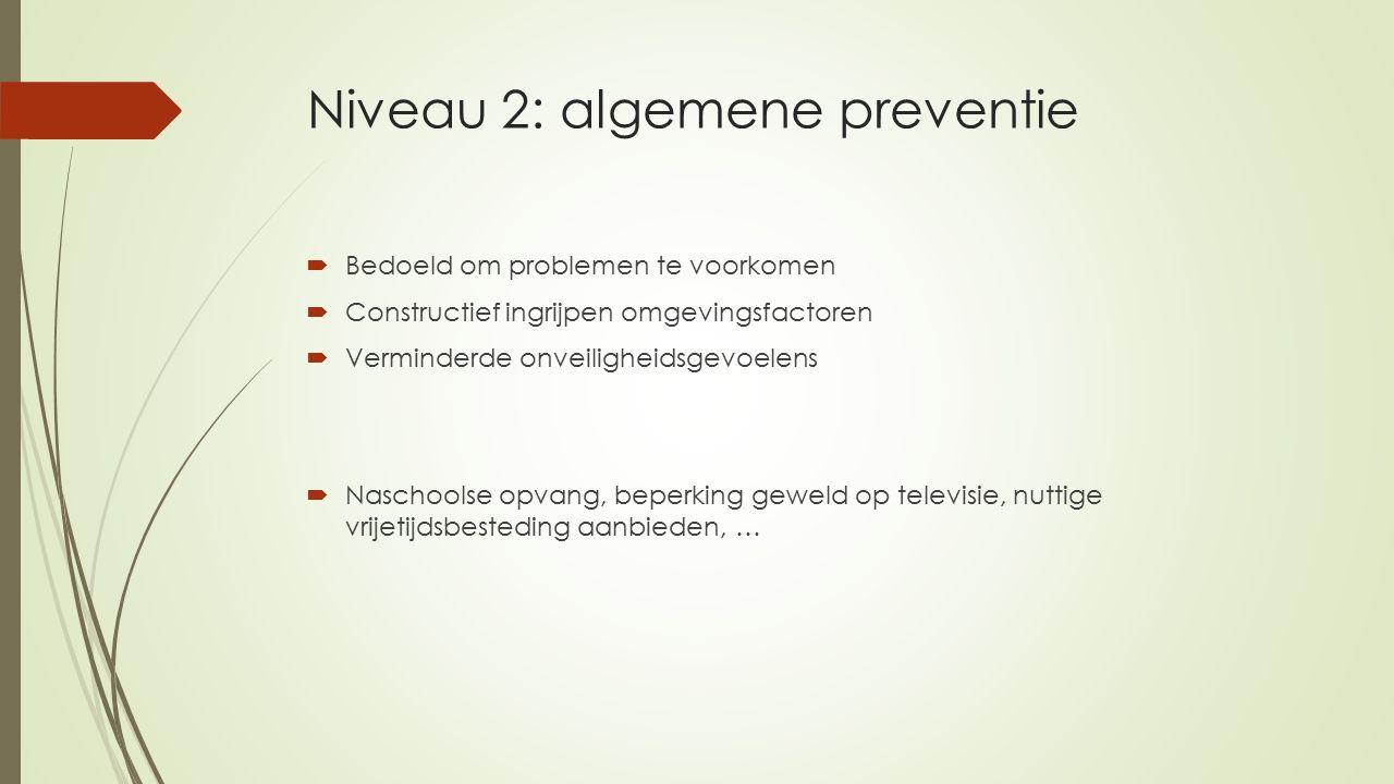 Niveau 1: fundamentele preventie  Algemeen leefkwaliteitsbevorderend beleid  Offensieve & positieve strategie  Indirect preventief  Minimumloon, ontspanningsmogelijkheden, medische zorg, …