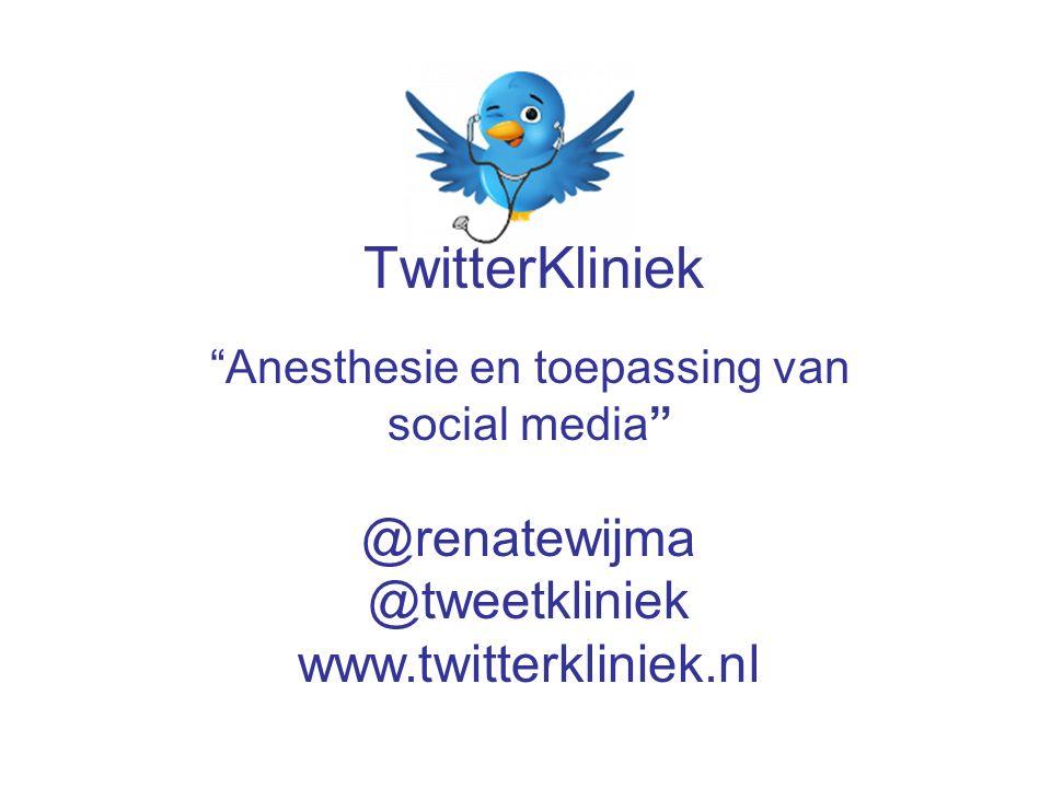 """TwitterKliniek """"Anesthesie en toepassing van social media"""" @renatewijma @tweetkliniek www.twitterkliniek.nl"""