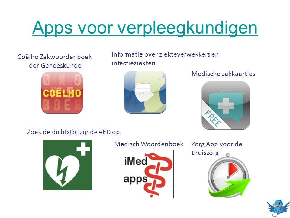 Apps voor verpleegkundigen Coëlho Zakwoordenboek der Geneeskunde Informatie over ziekteverwekkers en infectieziekten Zorg App voor de thuiszorg Zoek de dichtstbijzijnde AED op Medisch Woordenboek Medische zakkaartjes