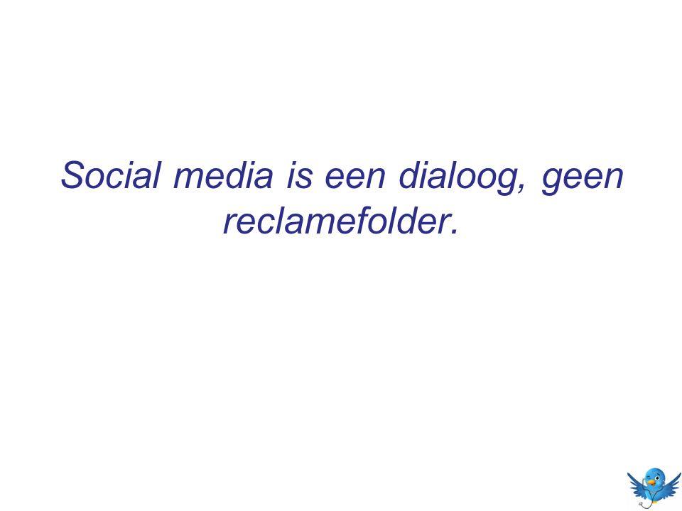 Social media is een dialoog, geen reclamefolder.