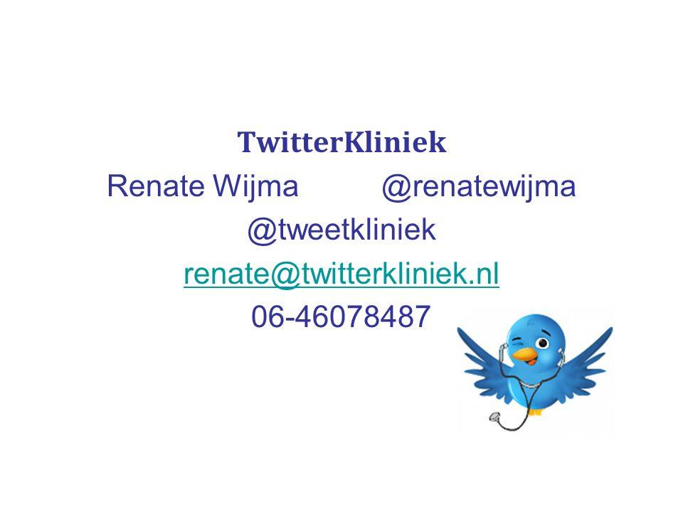 TwitterKliniek Renate Wijma @renatewijma @tweetkliniek renate@twitterkliniek.nl 06-46078487