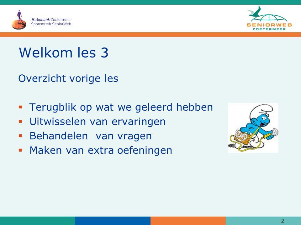 Rabobank Zoetermeer Sponsor v/h SeniorWeb Welkom les 3 Overzicht vorige les  Terugblik op wat we geleerd hebben  Uitwisselen van ervaringen  Behandelen van vragen  Maken van extra oefeningen 2