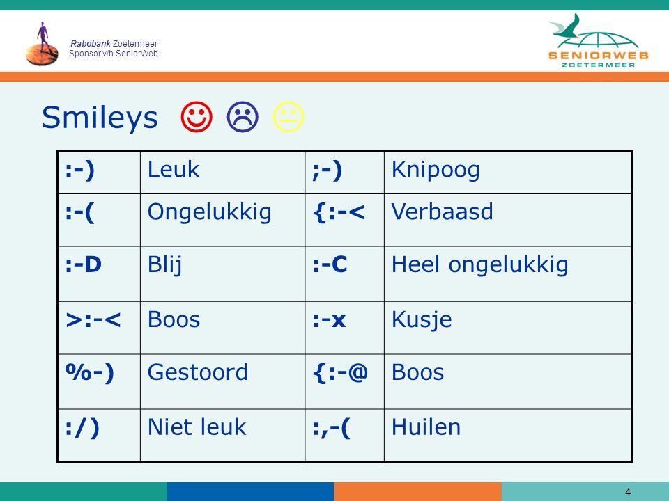 Rabobank Zoetermeer Sponsor v/h SeniorWeb Smileys 4   :-)Leuk;-)Knipoog :-(Ongelukkig{:-<Verbaasd :-DBlij:-CHeel ongelukkig >:-<Boos:-xKusje %-)Gestoord{:-@Boos :/)Niet leuk:,-(Huilen