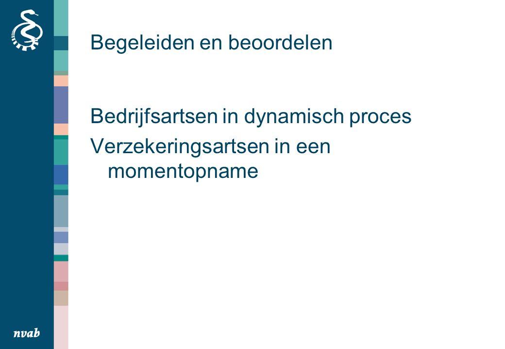 Begeleiden en beoordelen Bedrijfsartsen in dynamisch proces Verzekeringsartsen in een momentopname