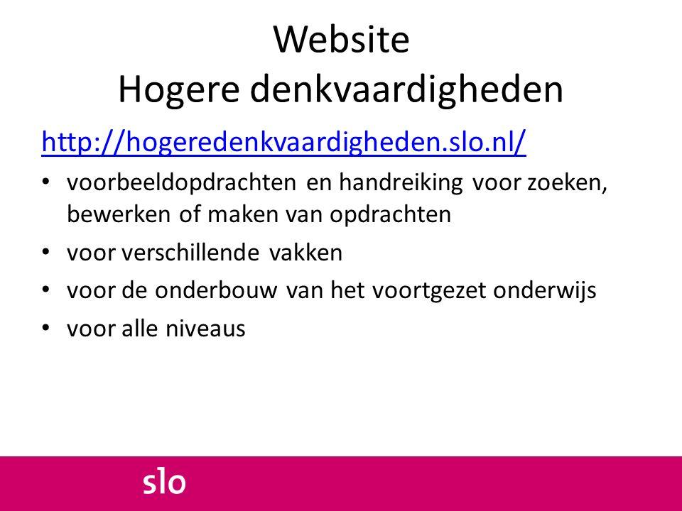 Website Hogere denkvaardigheden http://hogeredenkvaardigheden.slo.nl/ voorbeeldopdrachten en handreiking voor zoeken, bewerken of maken van opdrachten voor verschillende vakken voor de onderbouw van het voortgezet onderwijs voor alle niveaus