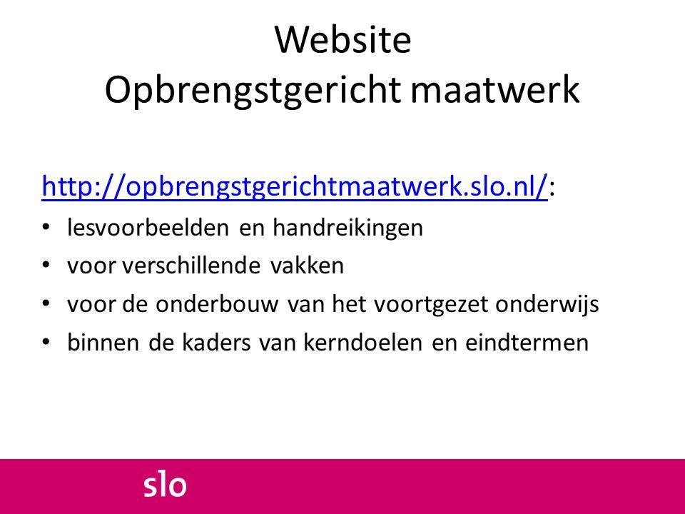 Website Opbrengstgericht maatwerk http://opbrengstgerichtmaatwerk.slo.nl/http://opbrengstgerichtmaatwerk.slo.nl/: lesvoorbeelden en handreikingen voor