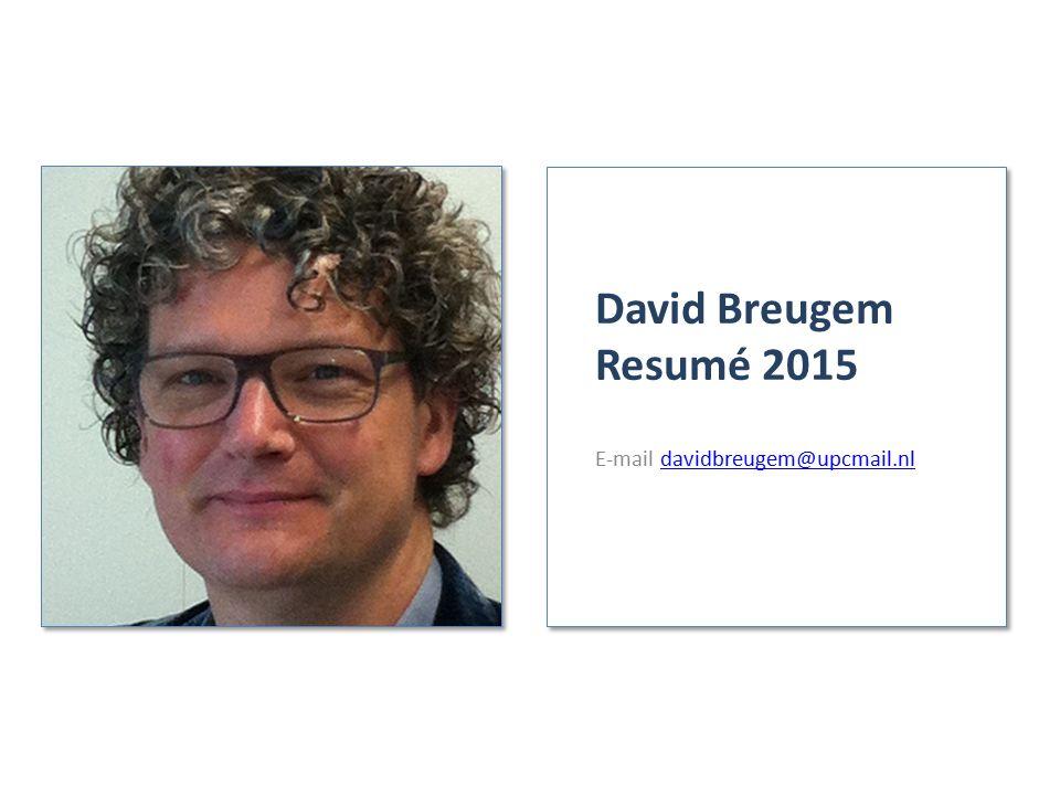 David Breugem Resumé 2015 E-mail davidbreugem@upcmail.nldavidbreugem@upcmail.nl