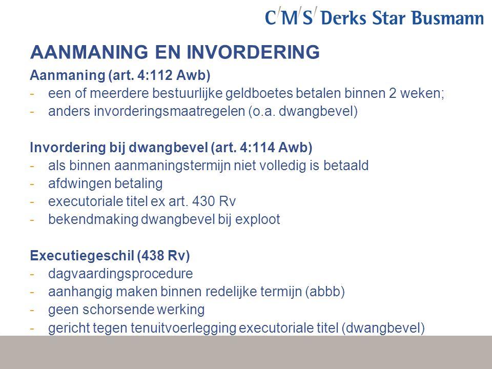 AANMANING EN INVORDERING Aanmaning (art. 4:112 Awb) -een of meerdere bestuurlijke geldboetes betalen binnen 2 weken; -anders invorderingsmaatregelen (