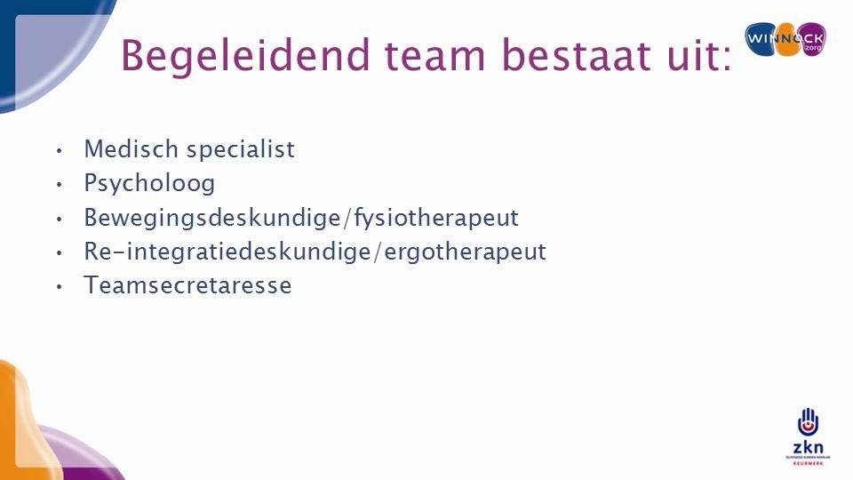 Begeleidend team bestaat uit: Medisch specialist Psycholoog Bewegingsdeskundige/fysiotherapeut Re-integratiedeskundige/ergotherapeut Teamsecretaresse