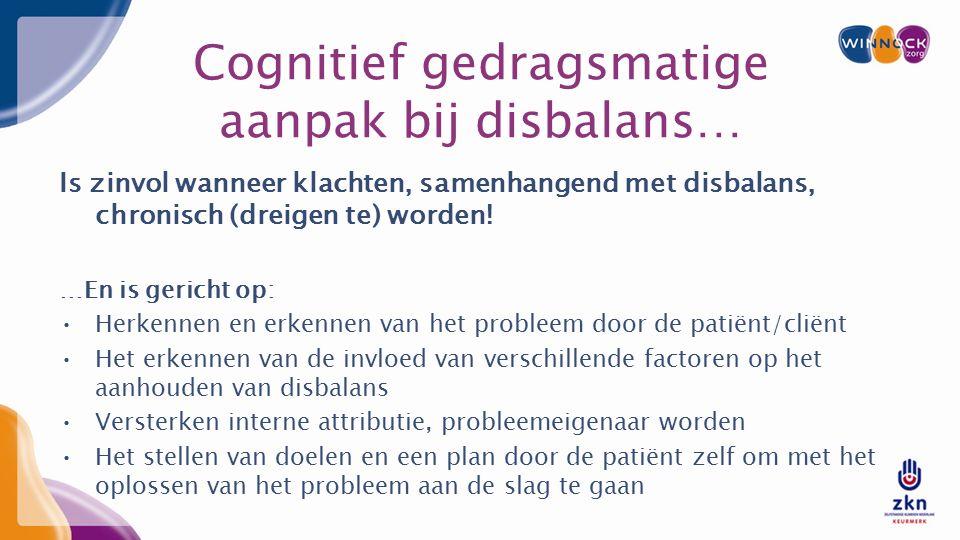Cognitief gedragsmatige aanpak bij disbalans… Is zinvol wanneer klachten, samenhangend met disbalans, chronisch (dreigen te) worden.