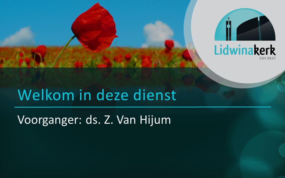 Voorganger: ds. Z. Van Hijum Welkom in deze dienst