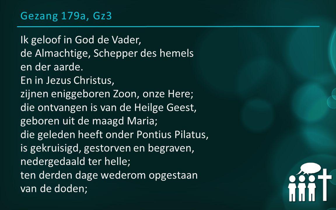 Gezang 179a, Gz3 Ik geloof in God de Vader, de Almachtige, Schepper des hemels en der aarde.