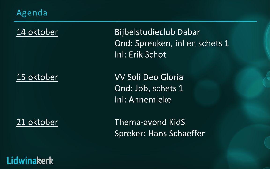 Agenda 14 oktoberBijbelstudieclub Dabar Ond: Spreuken, inl en schets 1 Inl: Erik Schot 15 oktoberVV Soli Deo Gloria Ond: Job, schets 1 Inl: Annemieke