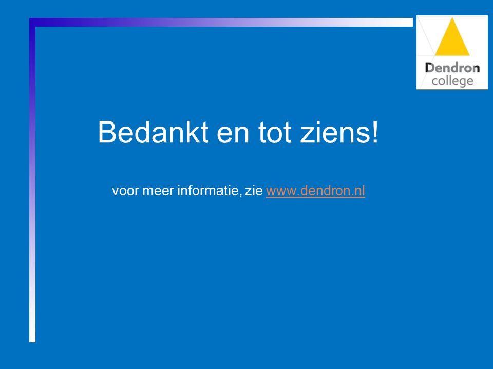 Bedankt en tot ziens! voor meer informatie, zie www.dendron.nlwww.dendron.nl
