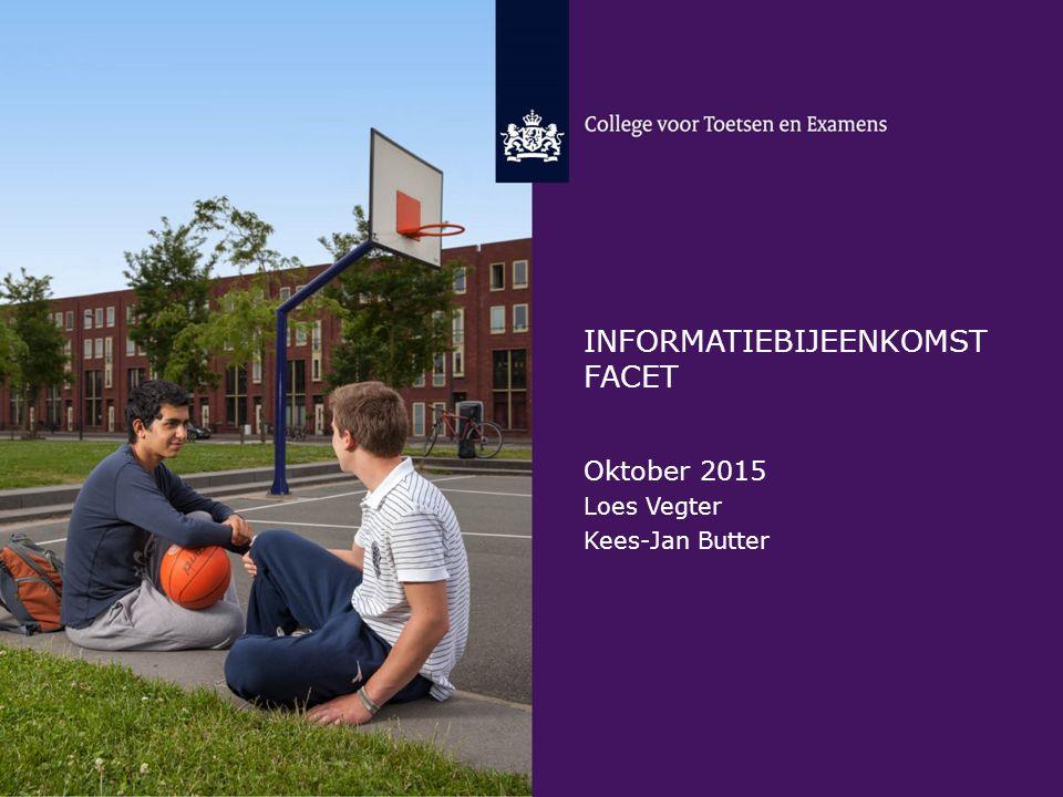INFORMATIEBIJEENKOMST FACET Oktober 2015 Loes Vegter Kees-Jan Butter