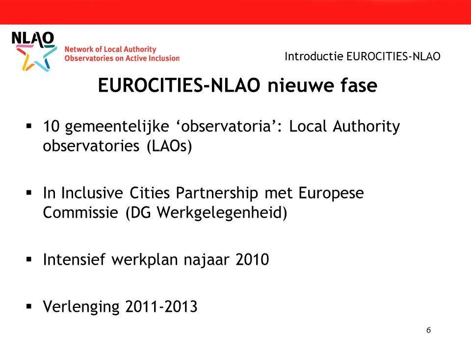 6  10 gemeentelijke 'observatoria': Local Authority observatories (LAOs)  In Inclusive Cities Partnership met Europese Commissie (DG Werkgelegenheid)  Intensief werkplan najaar 2010  Verlenging 2011-2013 EUROCITIES-NLAO nieuwe fase Introductie EUROCITIES-NLAO