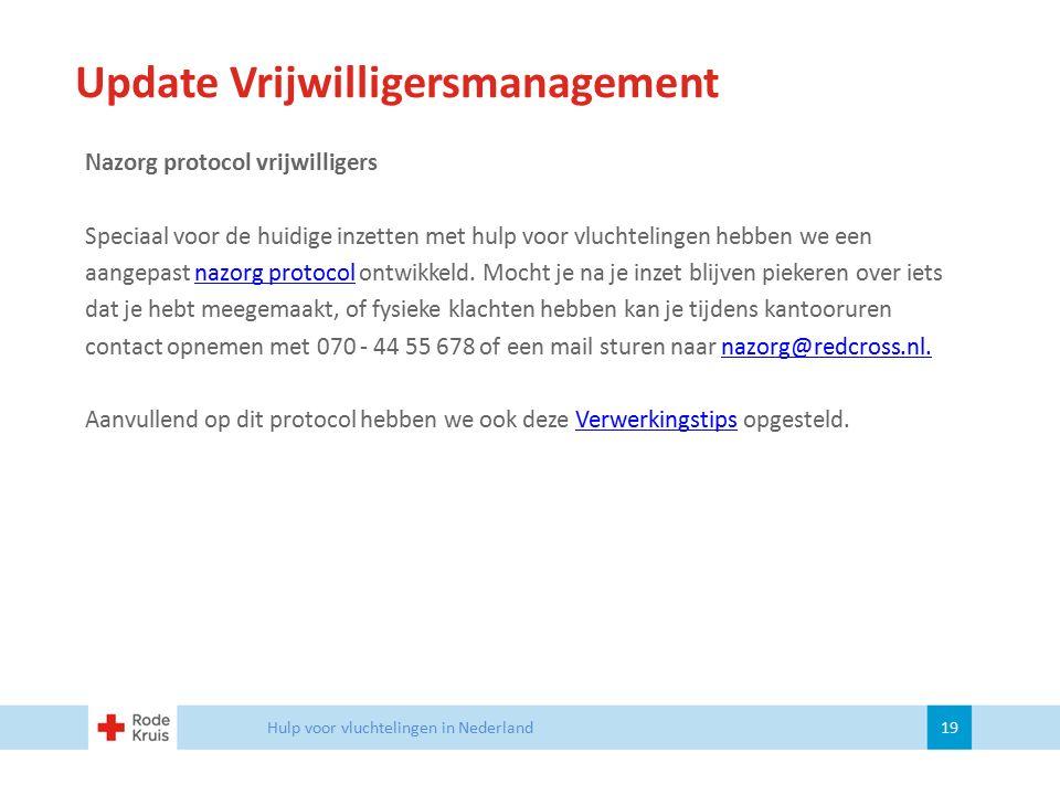 Update Vrijwilligersmanagement Hulp voor vluchtelingen in Nederland 19 Nazorg protocol vrijwilligers Speciaal voor de huidige inzetten met hulp voor v