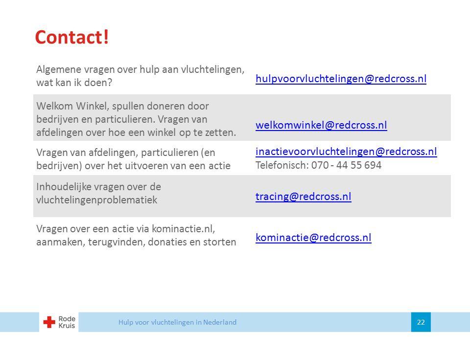 Contact! Hulp voor vluchtelingen in Nederland 22 Algemene vragen over hulp aan vluchtelingen, wat kan ik doen? hulpvoorvluchtelingen@redcross.nl Welko
