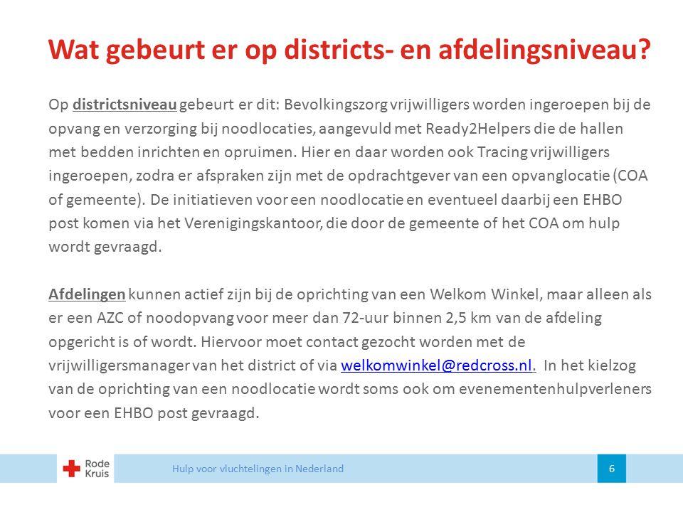 Wat gebeurt er op districts- en afdelingsniveau? Op districtsniveau gebeurt er dit: Bevolkingszorg vrijwilligers worden ingeroepen bij de opvang en ve